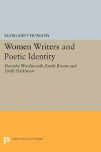 Homans, Margaret Women Writers and Poetic Identity - Dorothy Wordsworth, Emily Bronte and Emily Dickinson Dickenson