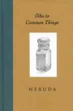 Neruda, Pablo Odes to Common Things