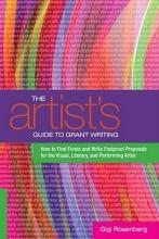 Rosenberg, Gigi The Artist`s Guide to Grant Writing