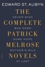 St. Aubyn, Edward The Complete Patrick Melrose Novels