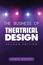 Moody, James L. The Business of Theatrical Design