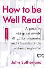 Sutherland, John How to Be Well Read