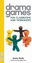 Swale, Jessica Drama Games for Classrooms and Workshops