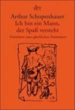 Schopenhauer, Arthur Ich bin ein Mann, der Spa versteht