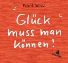 Schulz, Peter T. Glück muss man können!