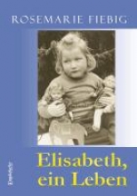 Fiebig, Rosemarie Elisabeth, ein Leben