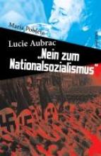 Poblete, Maria Lucie Aubrac: »Nein zum Nationalsozialismus«