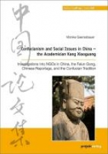 Gaenssbauer, Monika Confucianism and Social Issues in China - the Academician Kang Xiaoguang