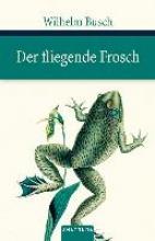Busch, Wilhelm Der fliegende Frosch