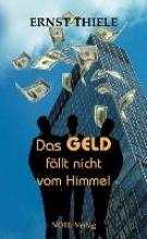 Thiele, Ernst Das Geld fällt nicht vom Himmel