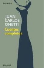 Onetti, Juan Carlos Cuentos Completos. Juan Carlos Onetti Complete Works. Juan Carlos Onetti