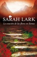 Lark, Sarah La Estacion de las Flores en Llamas = The Season of Flowers in Flames