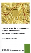 Catherine Kessedjian , Le tiers impartial et indépendant en droit international, juge, arbitre, médiateur, conciliateur