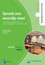 Ineke Segers Maaike van Utrecht  Anna van den Brink, Spreek een woordje mee! Docentenhandleiding Alfa B - Deel 4 : School + e-learning