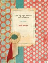 Beth Moore , God op zijn woord vertrouwen