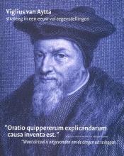 , Viglius van Aytta, strateeg in een eeuw vol tegenstellingen
