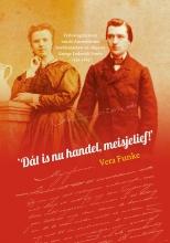 Vera  Funke 'Dát is nu handel, meisjelief!' Verlovingsbrieven van de Amsterdamse boekhandelaar/uitgever George Lodewijk Funke (1836-1885)
