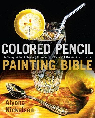Alyona Nickelsen,Colored Pencil Painting Bible