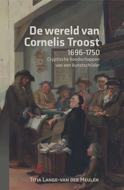 Titia Lange-van der Meulen,De wereld van Cornelis Troost (1696-1750)