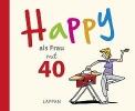 Butschkow, Peter,Happy als Frau mit 40