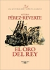 Perez-Reverte, Arturo,El Oro Del Rey/the King`s Gold