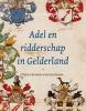 <b>Adel en ridderschap in Gelderland</b>,