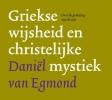<b>Daniel van Egmond</b>,Griekse wijsheid en christelijke mystiek