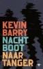 <b>Kevin  Barry</b>,Nachtboot naar Tanger