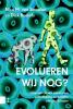 Dick  Roelofs Nico M. van Straalen,Evolueren wij nog?, Alles wat je wilt weten over ontwikkeling en evolutie van ons lichaam