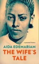Aida Edemariam The Wife`s Tale