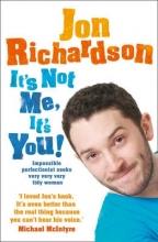 Jon Richardson It`s Not Me, It`s You!