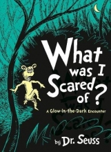 Seuss, Dr. What Was I Scared Of?