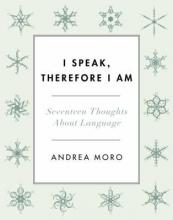 Andrea C. Moro I Speak, Therefore I Am