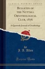 Allen, J. A. Allen, J: Bulletin of the Nuttall Ornithological Club, 1876,