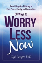 Langer, Gigi 50 Ways to Worry Less Now