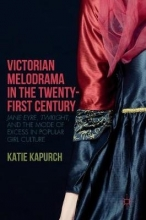 Kapurch, Katie Victorian Melodrama in the Twenty-First Century
