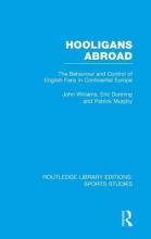 Williams, John M.,   Dunning, Eric,   Murphy, Patrick J. Hooligans Abroad