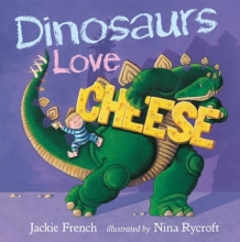 French, Jackie Dinosaurs Love Cheese