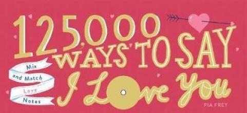 Pia Frey 125,000 Ways to Say I Love You