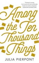 Pierpoint, Julia Among the Ten Thousand Things