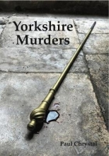 Paul Chrystal Yorkshire Murders, Manslaughter, Madness & Executions