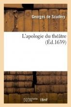 De Scudery, Georges L`Apologie Du Théâtre, (Éd.1639)
