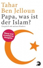 Ben Jelloun, Tahar Papa, was ist der Islam?