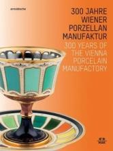 Christoph Thun-Hohenstein,   Rainald Franz 300 Years of the Vienna Porcelain Manufactory