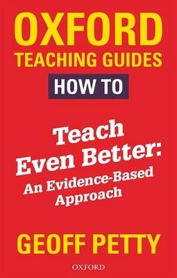 Geoff Petty,How to Teach Even Better: An Evidence-Based Approach