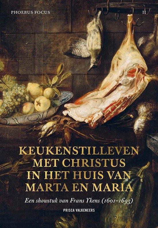 Priscilla Valkeneers,Keukenstilleven met Christus in het huis van Marta en Maria