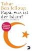 Ben Jelloun, Tahar, Papa, was ist der Islam?