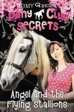 Gregg, Stacy Angel and the Flying Stallions (Pony Club Secrets, Book 10)