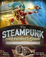 Willeford, Thomas The Steampunk Adventurer`s Guide