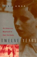 Agee, John Twelve Years - An American Boyhood in East Germany